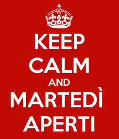 Poster: KEEP CALM AND MARTEDÌ  APERTI