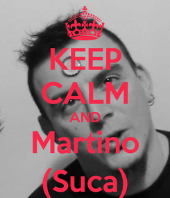 Poster: KEEP CALM AND Martino (Suca)
