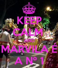 Poster: KEEP CALM  AND MARVILA É A Nº 1