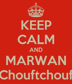 Poster: KEEP CALM AND MARWAN Chouftchouf