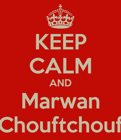 Poster: KEEP CALM AND Marwan Chouftchouf