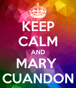 Poster: KEEP CALM AND MARY  CUANDON