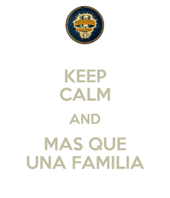 Poster: KEEP CALM AND MAS QUE UNA FAMILIA