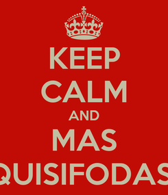Poster: KEEP CALM AND MAS QUISIFODASI