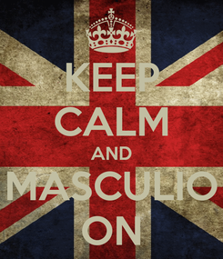 Poster: KEEP CALM AND MASCULIO ON
