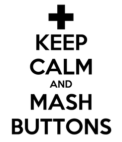 Poster: KEEP CALM AND MASH BUTTONS