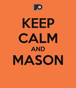 Poster: KEEP CALM AND MASON