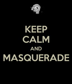 Poster: KEEP CALM AND MASQUERADE