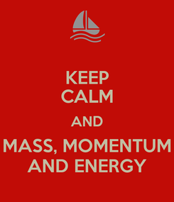 Poster: KEEP CALM AND MASS, MOMENTUM AND ENERGY