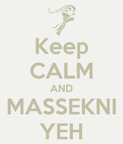 Poster: Keep CALM AND MASSEKNI YEH