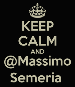 Poster: KEEP CALM AND @Massimo Semeria