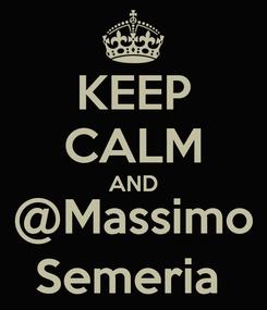 Poster: KEEP CALM AND @Massimo Semeria
