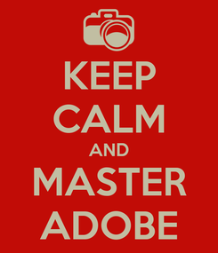 Poster: KEEP CALM AND MASTER ADOBE