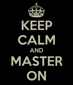Poster: KEEP CALM AND MASTER ON