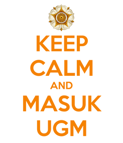 Poster: KEEP CALM AND MASUK UGM