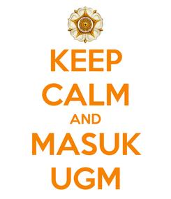 Poster: KEEP CALM AND MASUK UGM