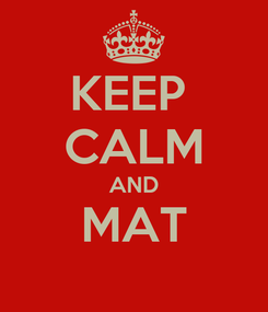 Poster: KEEP  CALM AND MAT