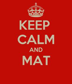Poster: KEEP  CALM AND MAT