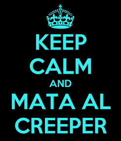 Poster: KEEP CALM AND MATA AL CREEPER