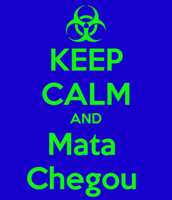 Poster: KEEP CALM AND Mata  Chegou