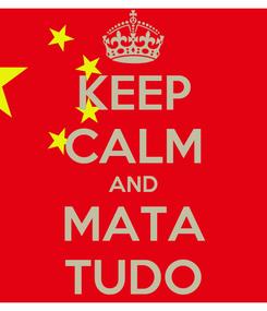 Poster: KEEP CALM AND MATA TUDO