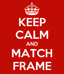 Poster: KEEP CALM AND MATCH FRAME
