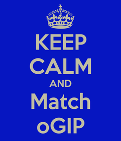 Poster: KEEP CALM AND Match oGIP