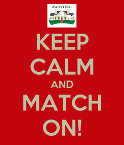 Poster: KEEP CALM AND MATCH ON!