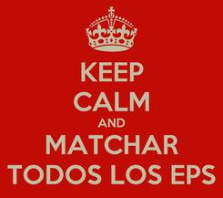 Poster: KEEP CALM AND MATCHAR TODOS LOS EPS