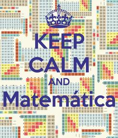 Poster: KEEP CALM AND Matemática