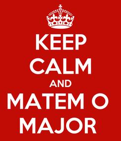 Poster: KEEP CALM AND MATEM O  MAJOR