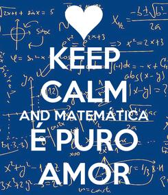 Poster: KEEP CALM AND MATEMÁTICA É PURO AMOR