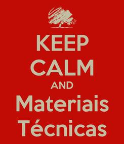 Poster: KEEP CALM AND Materiais  Técnicas