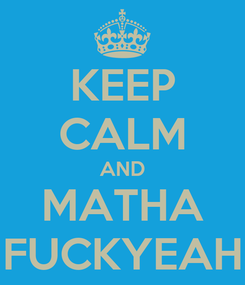 Poster: KEEP CALM AND MATHA FUCKYEAH