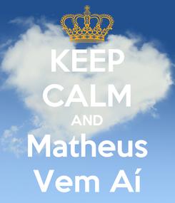 Poster: KEEP CALM AND Matheus Vem Aí