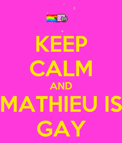 Poster: KEEP CALM AND MATHIEU IS GAY