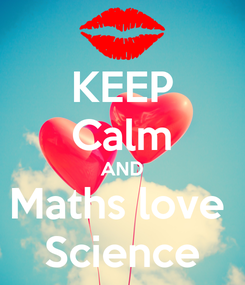 Poster: KEEP Calm AND Maths love  Science