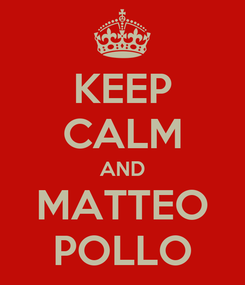 Poster: KEEP CALM AND MATTEO POLLO
