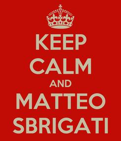 Poster: KEEP CALM AND MATTEO SBRIGATI