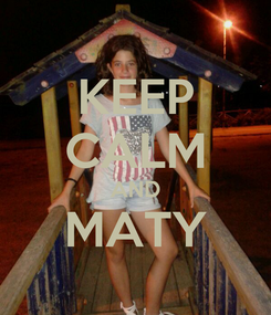 Poster: KEEP CALM AND MATY