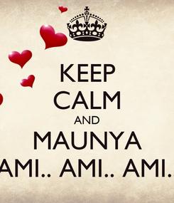 Poster: KEEP CALM AND MAUNYA AMI.. AMI.. AMI..
