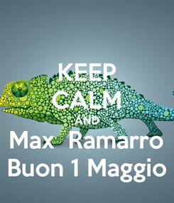Poster: KEEP CALM AND Max  Ramarro Buon 1 Maggio
