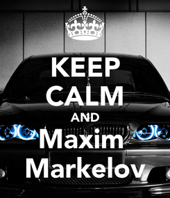Poster: KEEP CALM AND Maxim  Markelov