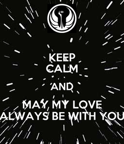 Poster: KEEP CALM AND MAY MY LOVE ALWAYS BE WITH YOU