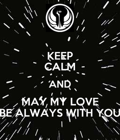 Poster: KEEP CALM AND MAY MY LOVE BE ALWAYS WITH YOU