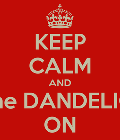 Poster: KEEP CALM AND May the DANDELION BE ON