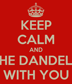 Poster: KEEP CALM AND MAY THE DANDELION BE WITH YOU