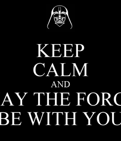 Poster: KEEP CALM AND MAY THE FORCE BE WITH YOU