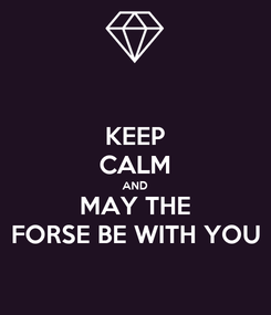 Poster: KEEP CALM AND MAY THE FORSE BE WITH YOU