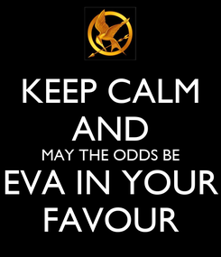 Poster: KEEP CALM AND MAY THE ODDS BE EVA IN YOUR FAVOUR